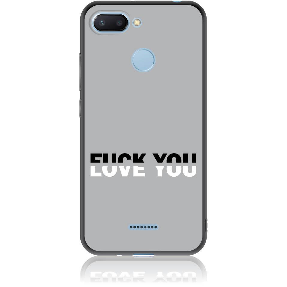 Fuck You Or Love You Phone Case Design 50008  -  Xiaomi Redmi 6  -  Soft Tpu Case