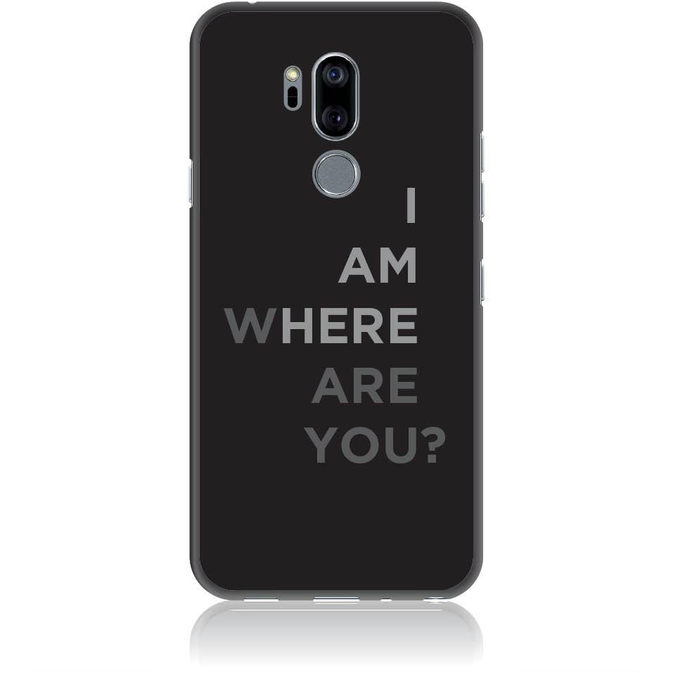 Where Are You? Black Art Phone Case Design 50107  -  Lg G7 Thinq  -  Soft Tpu Case
