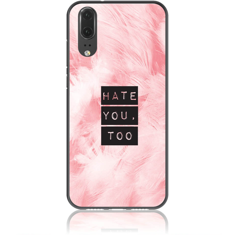 Hate You Too Sweetie Phone Case Design 50170  -  Huawei P20  -  Soft Tpu Case