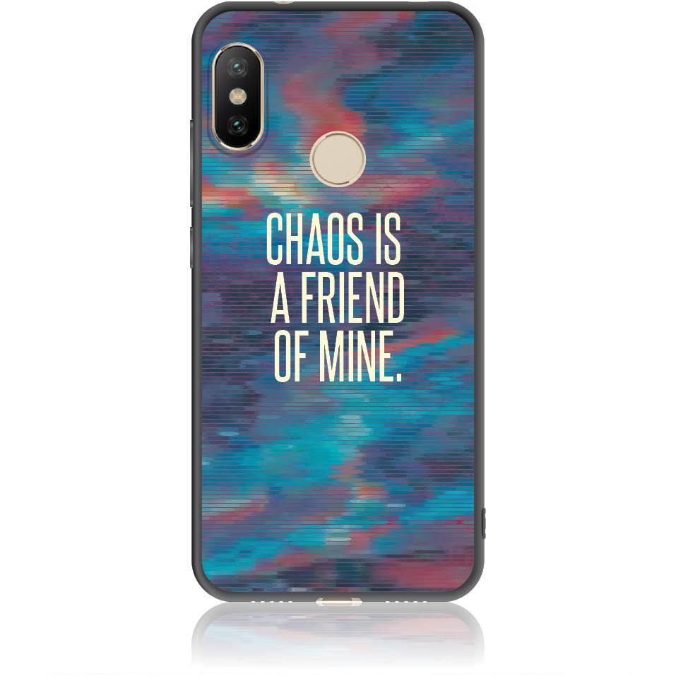 Chaos Is A Friend Of Mine Phone Case Design 50233  -  Xiaomi Redmi 6 Pro  -  Soft Tpu Case