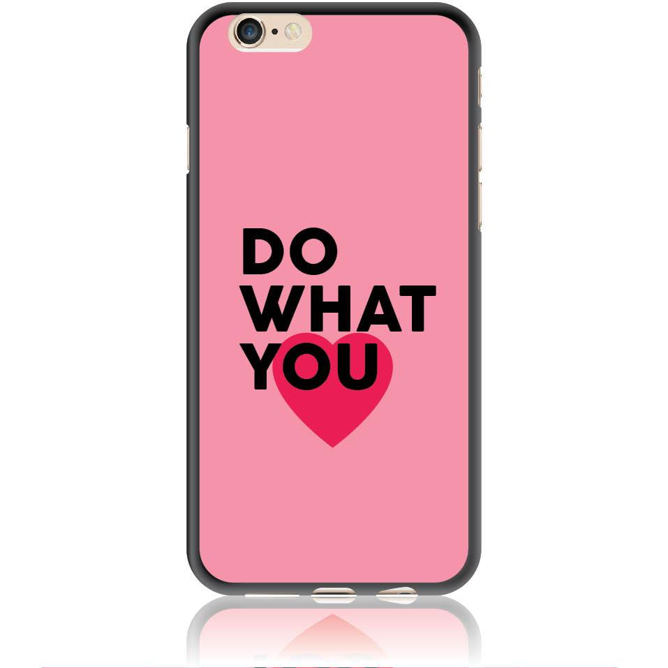 Do What You Love Phone Case Design 50329  -  Iphone 6/6s  -  Soft Tpu Case