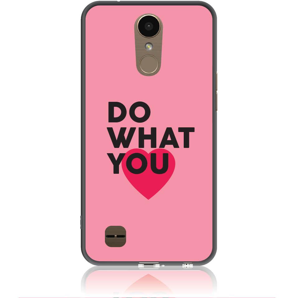 Do What You Love Phone Case Design 50329  -  Lg K10 2017  -  Soft Tpu Case