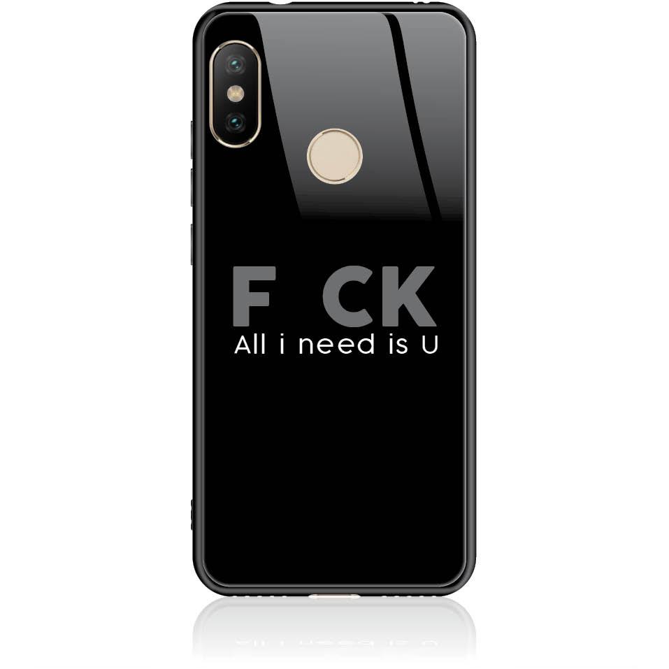 F_ck All I Need Is U Phone Case Design 50057  -  Xiaomi Mi A2 Lite  -  Tempered Glass Case