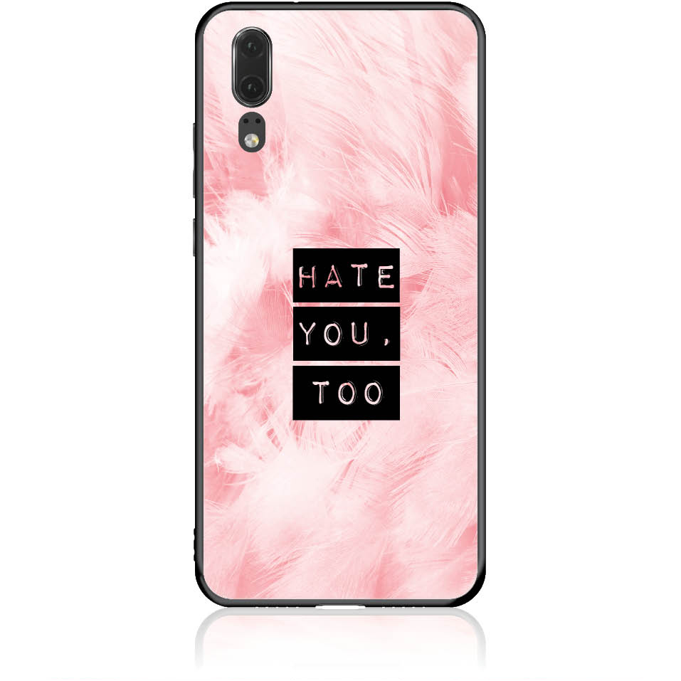 Hate You Too Sweetie Phone Case Design 50170  -  Huawei P20  -  Tempered Glass Case