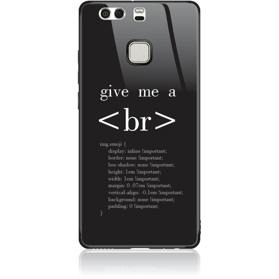 Give Me A Break Html Code Phone Case Design 50302  -  Huawei P9  -  Tempered Glass Case