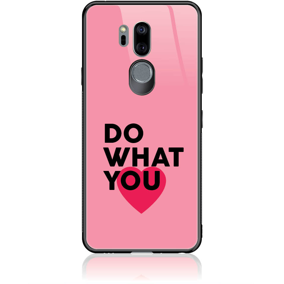 Do What You Love Phone Case Design 50329  -  Lg G7 Thinq  -  Tempered Glass Case