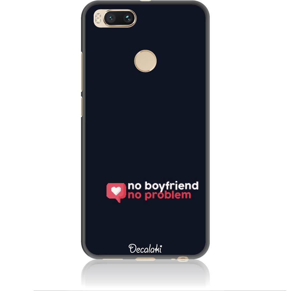 No Boyfriend No Problem Phone Case Design 50410  -  Xiaomi Mi 5x  -  Soft Tpu Case