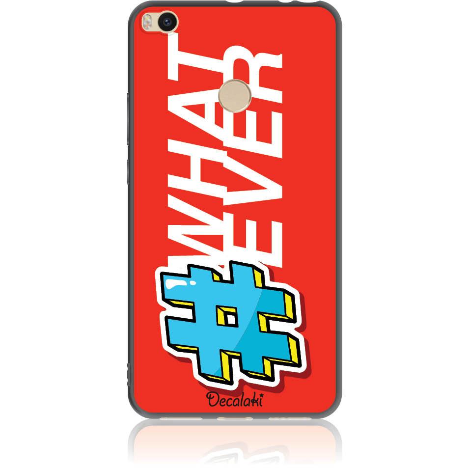 Attitude 'whatever' Phone Case Design 50413  -  Xiaomi Mi Max 2  -  Soft Tpu Case