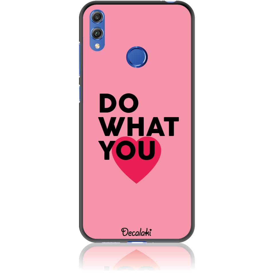 Do What You Love Phone Case Design 50329  -  Honor 8c  -  Soft Tpu Case