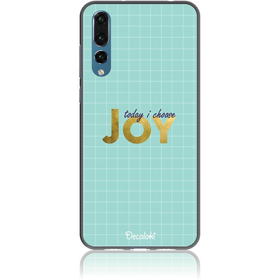 Today I Choose Joy Phone Case Design 50425  -  Huawei P20 Pro  -  Soft Tpu Case