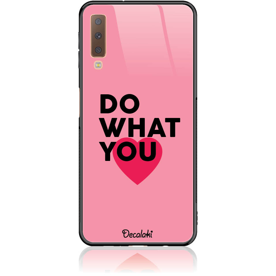 Do What You Love Phone Case Design 50329  -  Samsung A7 2018 (a750)  -  Tempered Glass Case