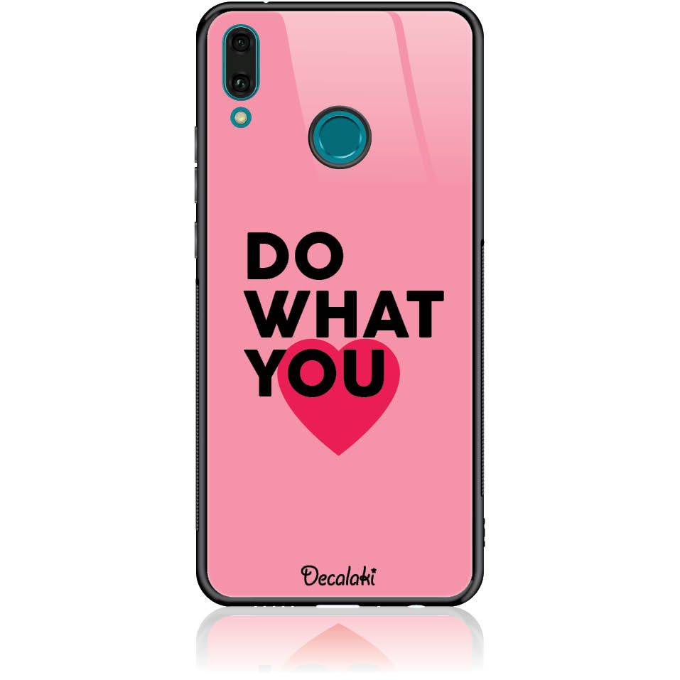 Do What You Love Phone Case Design 50329  -  Huawei Y9 2019  -  Tempered Glass Case