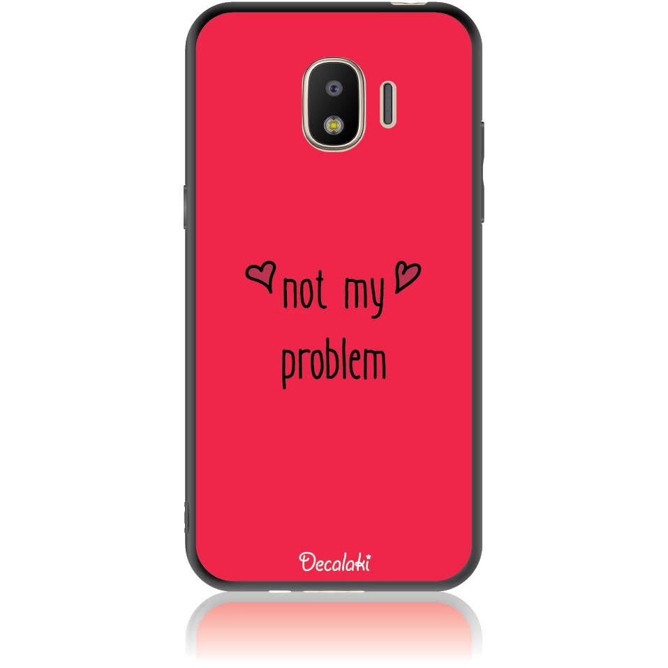 Not My Problem Phone Case Design 50439  -  Samsung J2 Pro (2018)  -  Soft Tpu Case