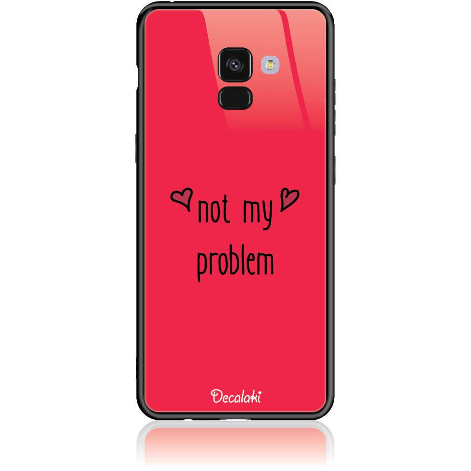 Not My Problem Phone Case Design 50439  -  Samsung Galaxy A8+ (2018)  -  Tempered Glass Case