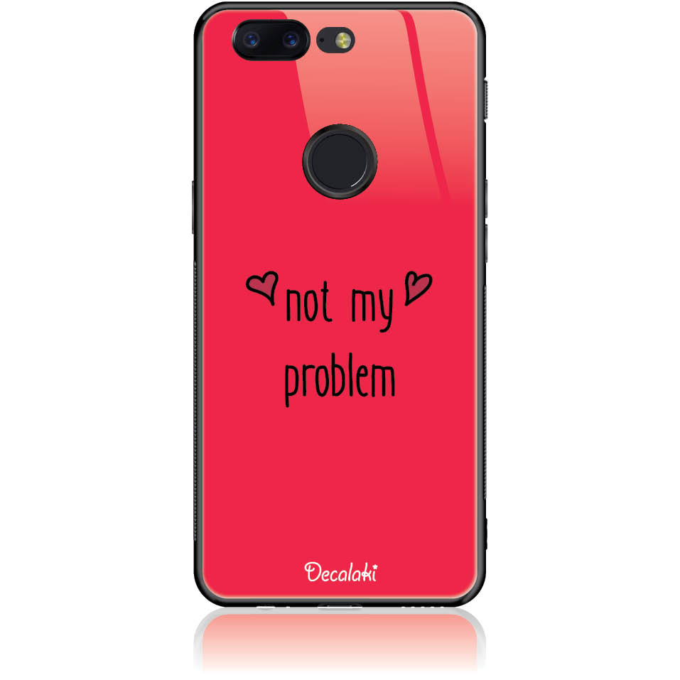 Not My Problem Phone Case Design 50439  -  One Plus 5t  -  Tempered Glass Case