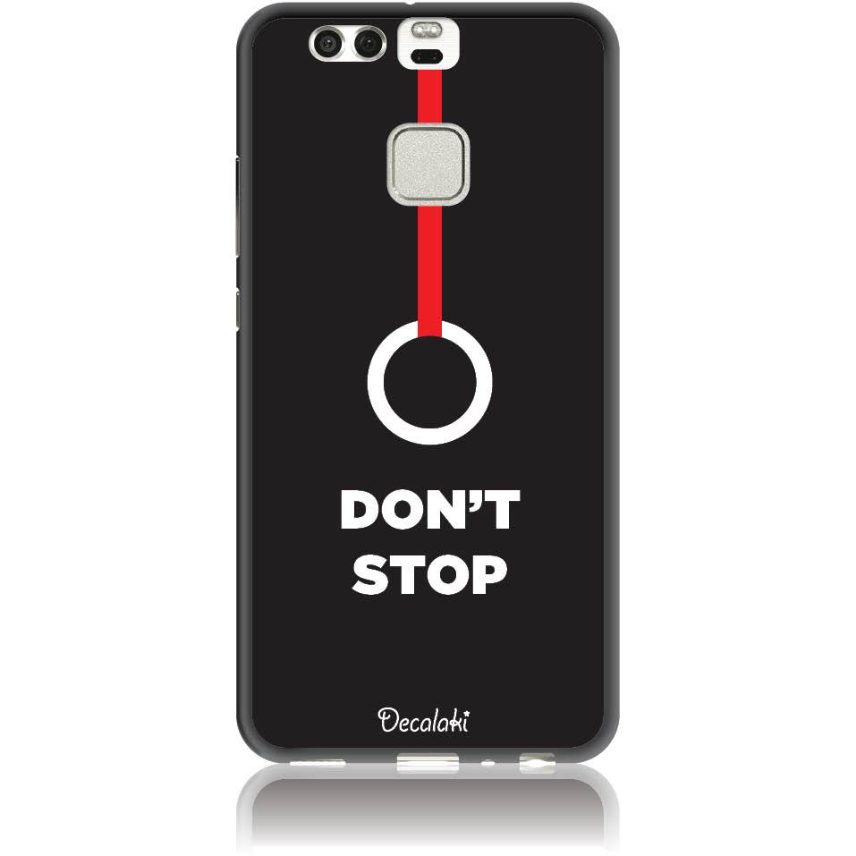 Don't Stop Phone Case Design 50444  -  Huawei P9  -  Soft Tpu Case