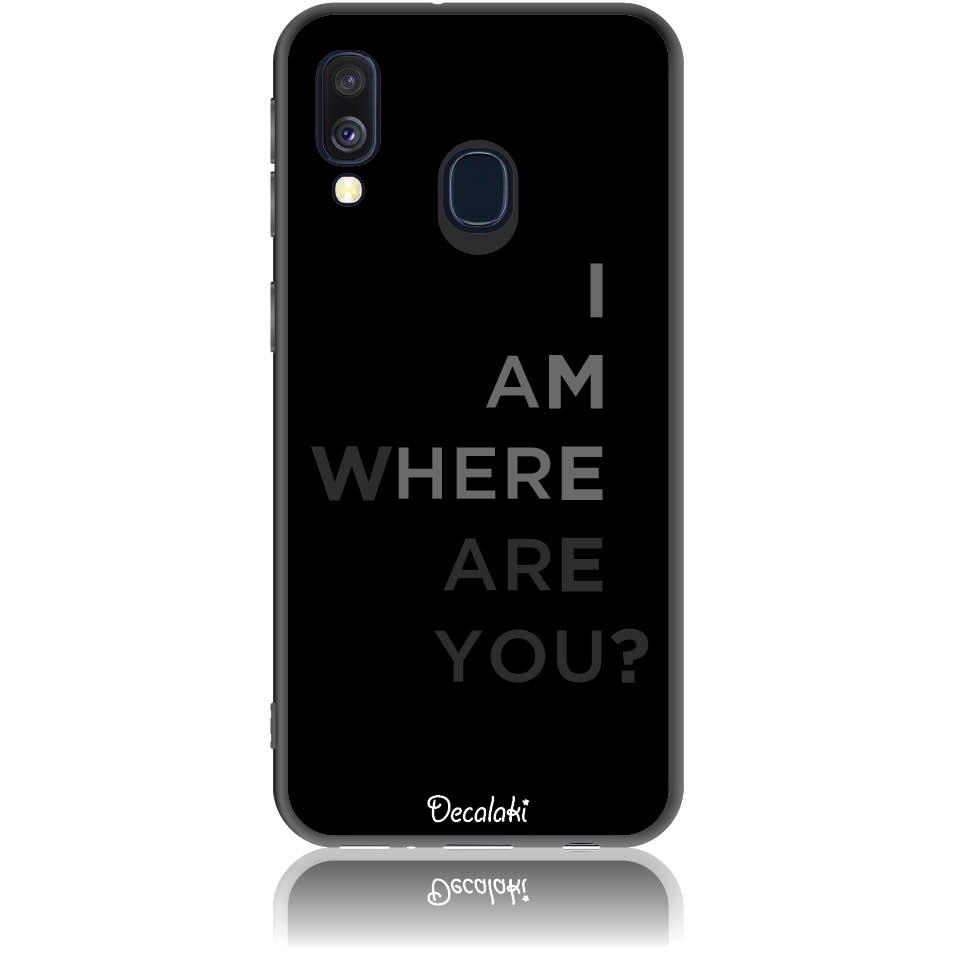 Where Are You? Black Art Phone Case Design 50107  -  Samsung Galaxy A40  -  Soft Tpu Case