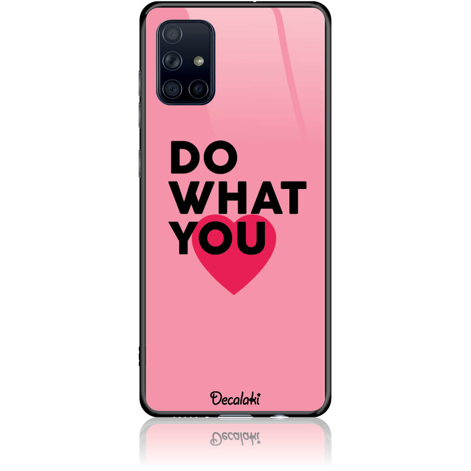 Do What You Love Phone Case Design 50329  -  Samsung Galaxy A71  -  Tempered Glass Case