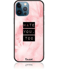 Hate You Too Sweetie Phone Case Design 50170