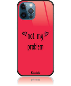 Not My Problem Phone Case Design 50439